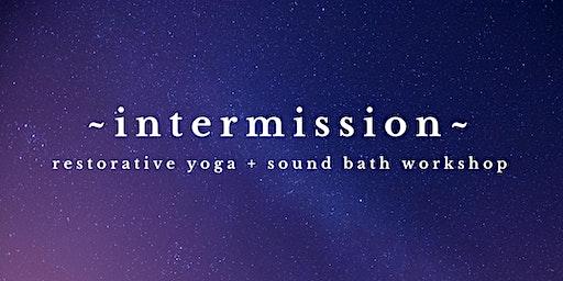 ~INTERMISSION~ A Restorative & Sound Bath Workshop