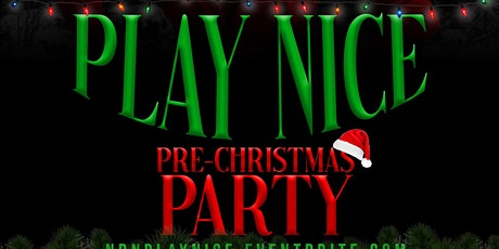 PLAY NICE: PRE-CHRISTMAS PARTY tickets