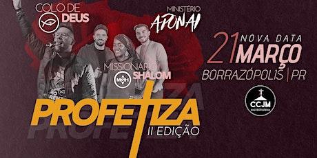 PROFETIZA // COLO DE DEUS + MISSIONÁRIO SHALOM + ADONAI ingressos