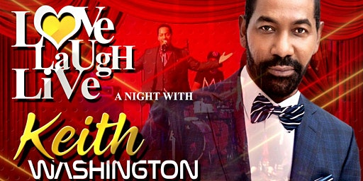 LOVE... LAUGH... LIVE... A Special Night With KEITH WASHINGTON & FRIENDS