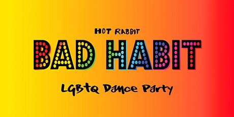 •◊• BAD HABIT •◊• LGBTQ Dance Party tickets