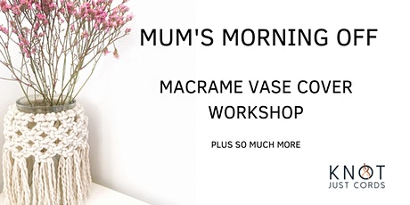 Mum's Morning Off - Macrame  Vase Cover Workshop tickets