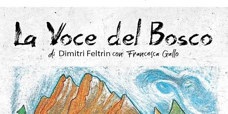 La Vocel del  Bosco di Dimitri  Feltrin con Francesca Gallo biglietti
