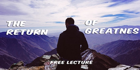 The Return of Greatness - FREE LECTURE tickets