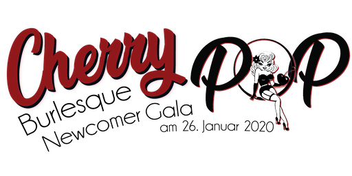 Cherry Pop. Burlesque Newcomer Gala pres. by Elena La Gatta und Dita Whip.