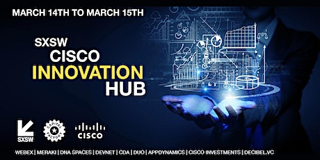 SXSW Cisco Innovation Hub (OPEN DAILY 9AM - 6PM) tickets