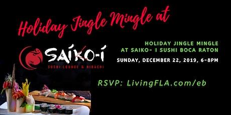 Holiday Jingle Mingle at Saiko-i Sushi Lounge & Hibachi, Boca Raton tickets