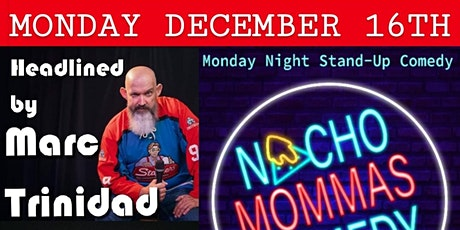 Nacho Mommas Comedy - Monday December 16th - Marc Trinidad Headlining tickets