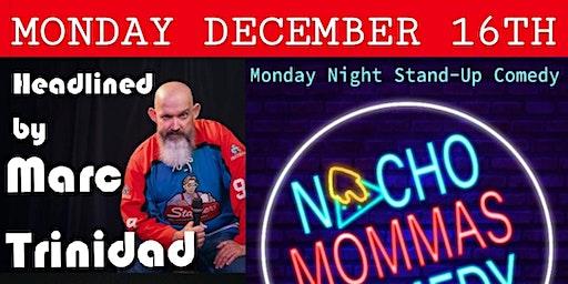 Nacho Mommas Comedy - Monday December 16th - Marc Trinidad Headlining