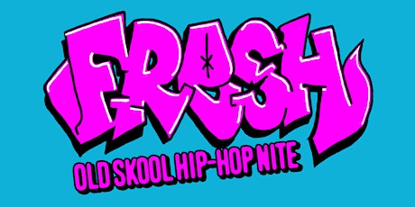 FRESH - OLD SKOOL HIP-HOP PARTY - FREE W/RSVP tickets