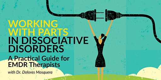 Working with Parts in Dissociative Disorders: A Practical Guide for EMDR Therapists. Workshop.