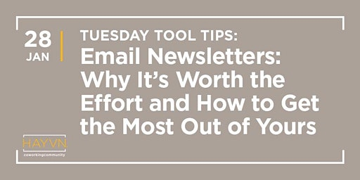 HAYVN WORKSHOP: Email Newsletters - Why They're Worth the Effort, Tuesday Tool Tips