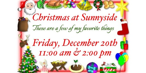 "Christmas at Sunnyside ""These Are A Few Of My Favorite Things"""