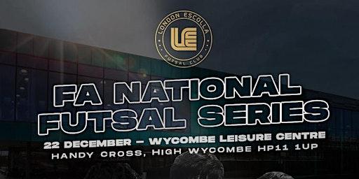 The FA National Futsal Series - Hosted by London Escolla Futsal Club