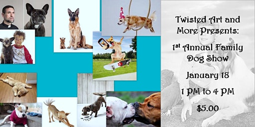 Twisted Art and More Presents: 1st Annual Family Dog Show