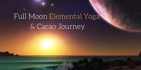 Full Moon Cacao Ceremony + Elemental Yoga Flow tickets