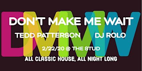 Don't Make Me Wait! Classic House w/ DJs Tedd Patterson & Rolo Talorda tickets