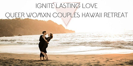 Ignite Lasting Love Queer Womxn Couples Retreat tickets