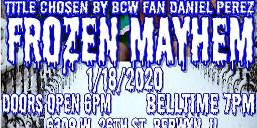 "BCW Presents""Frozen Mayhem"""
