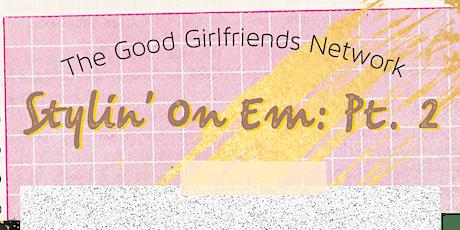 The Good Girlfriends Network: Stylin' On Em Pt. 2 tickets
