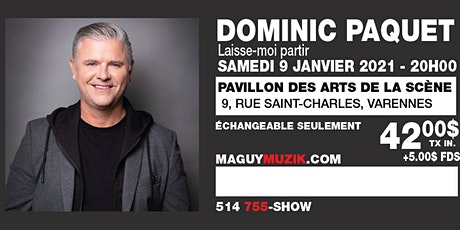 Dominic Paquet, nouveau spectacle ''Laisse moi partir'', supplémentaire ! billets