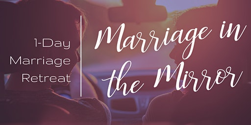 Marriage in The Mirror ~ Couples Retreat ~Therapist Led