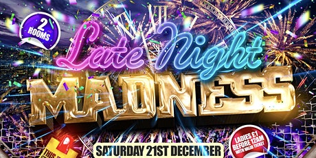 Late Night Madness - London's Biggest End of Year Party tickets