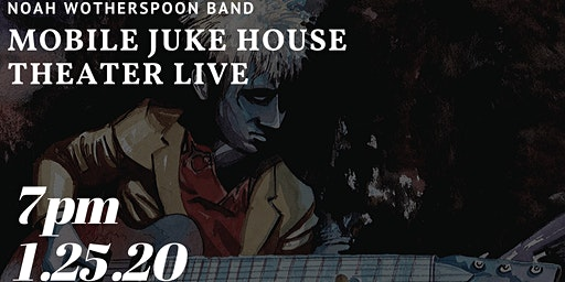 Noah Wotherspoon Band- Mobile Juke House Live