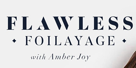 FLAWLESS FOILAYAGE EDUCATION with AMBER JOY tickets