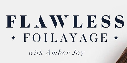 FLAWLESS FOILAYAGE EDUCATION with AMBER JOY