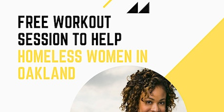 FREE WORKOUT SESSION TO HELP HOMELESS WOMEN IN OAKLAND tickets