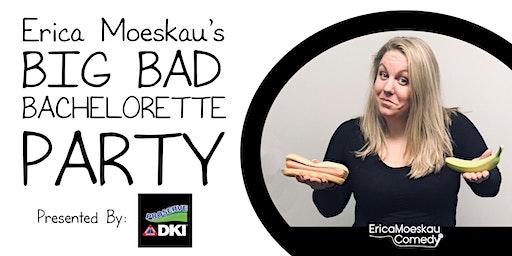 Erica Moeskau's BIG BAD BACHELORETTE PARTY