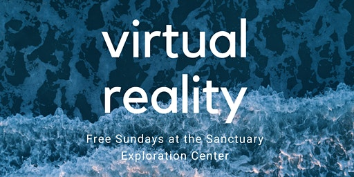 Virtual Reality Sundays at the Sanctuary Exploration Center!