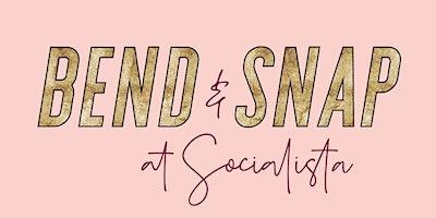 Bend & Snap at Socialista