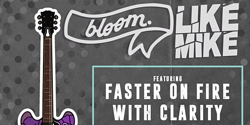 bloom. • Like Mike • Faster on Fire • With Clarity at Local 506