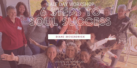 Half Day Workshop - 6 Steps to Soul Success tickets