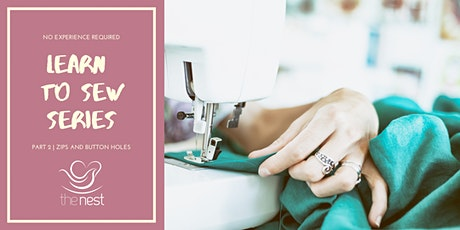LEARN TO SEW SERIES | PART 2 ZIPS AND BUTTON HOLES tickets
