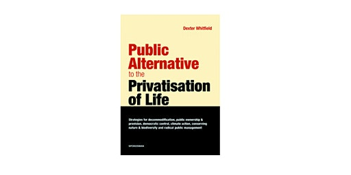 Book Launch: Public Alternative to the Privatisation of Life by Dexter Whitfield