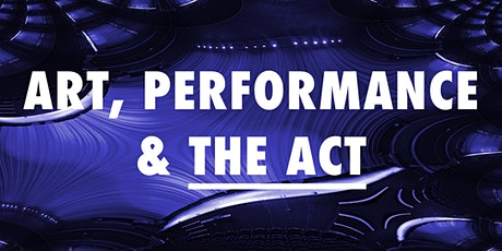 Art, Performance & The Act tickets