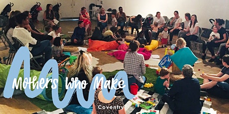 Mothers Who Make - Coventry Hub - February tickets