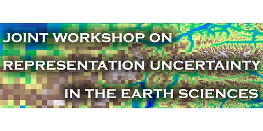 Joint Workshop on Representation Uncertainty in the Earth Sciences
