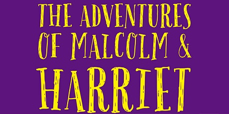 The Adventures of Malcolm and Harriet tickets