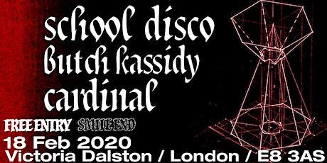School Disco / Butch Kassidy / Cardinal tickets