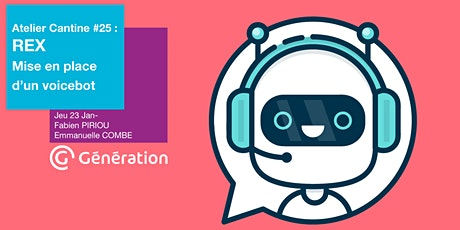 Atelier Cantine #25 : REX Mise en place d'un Voicebot par Générations tickets