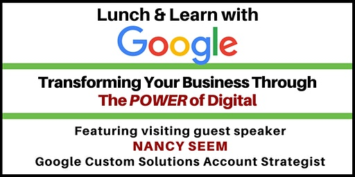 Transforming Your Business Through the POWER of Digital Featuring a Special Guest Speaker from Google