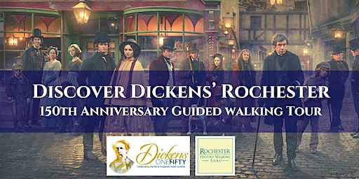 DISCOVER DICKENS' ROCHESTER : 150th Ann Guided Tour for ages 8 to Adult