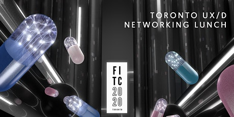 Toronto UX/D Networking Lunch @ FITC Toronto 2020 tickets