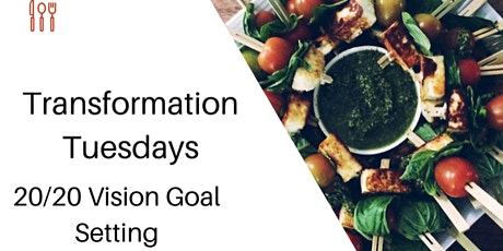 Transformation Tuesdays : 20/20 Vision Goal Setting tickets