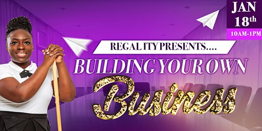 Regality Presents: Building Your Own Business