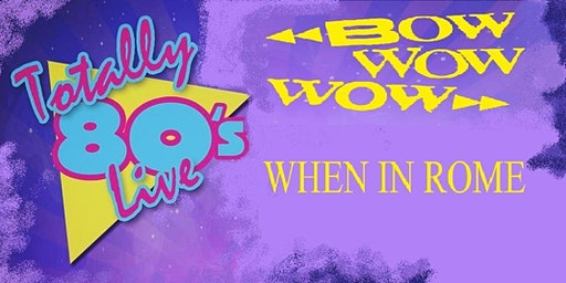 Totally 80's Party! With Bow Wow Wow and When In Rome